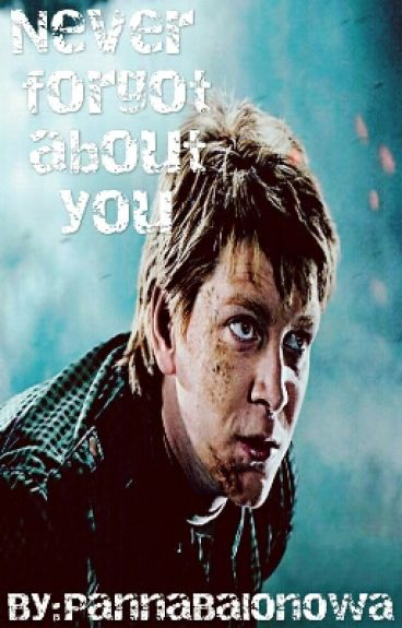 Never Forgot About You || Fred Weasley ||1&2