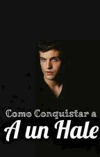 Cómo Conquistar a un Hale. by Taisha_StarkTaisho
