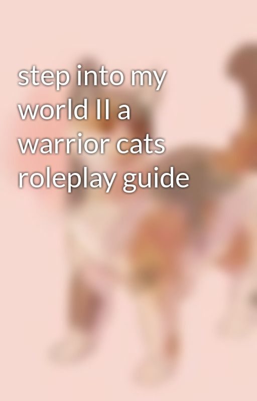 step into my world II a warrior cats roleplay guide by firestar4ever