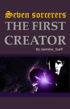 Seven Sorcerers:The First Creator by Jasmine_Surif