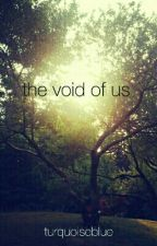 The Void of Us by Turquoiseblue225