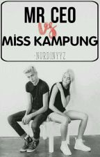 MR CEO VS MISS KAMPUNG [HOLD ON] [HIATUS] by nurdinyyz