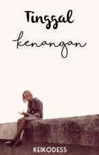 Tinggal Kenangan (One-shoot) by keikodess