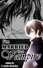 I'm Married to a Vampire.  by armiekrg
