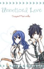 Unnoticed love {Gruvia} by SugarMarvellz