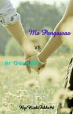 Ms Pengawas Vs Mr Gangster by RizkiFikha96