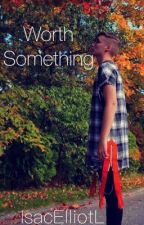 Worth something (Isac Elliot fanfiction) by inaamarielle