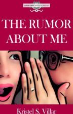 The Rumor About Me (Luna East No. 1) by KristelSVillar