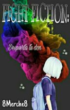 FIGHT FICTION: Despierta tu don by 8Merche8