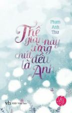 THẾ GIAN NÀY TỪNG CHÚT ĐỀU LÀ ANH - PHẠM ANH THƯ ( QUÁI VƯƠNG ) by MonMon1293