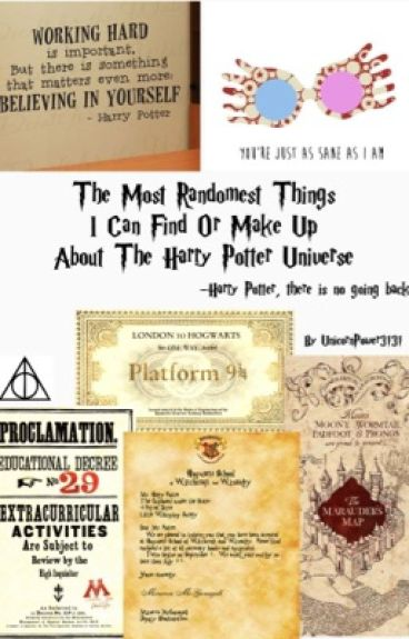 The Most Randomest Things I Can Find Or Make Up About The Harry Potter Universe