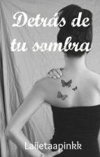 Detrás De Tu Sombra by BlueDream_9