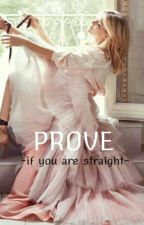 Prove -If You Are Straight- by cutie_meli