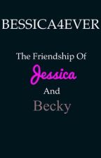 BESSICA4EVER: the friendship of Jessica and Becky by BekahLynnae
