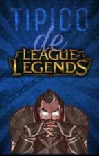 Típico de League Of Legends by TeemoIsMyGod