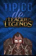 Típico de League Of Legends  by MaezersSebah