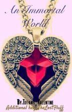 An Immortal World by Tiffany_Valentine