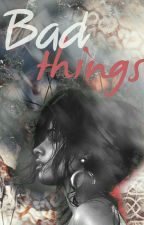 Bad things by Blood_Merry_
