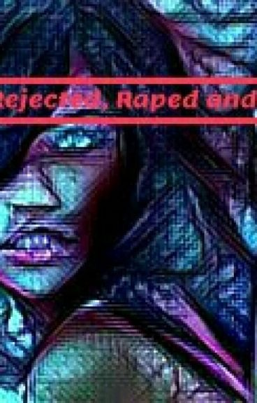 Abused, Rejected, Raped And Pregnant