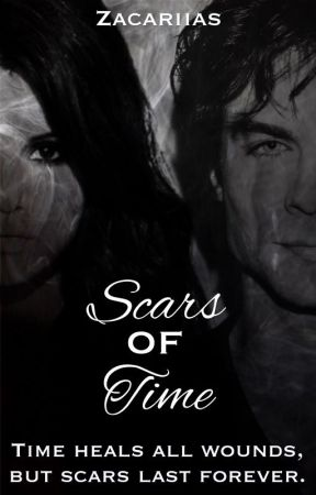 Scars of time [COMING SOON] [TVD FF] by Zacariias