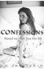 Confessions (Now You See Me FanFic)  by JazzlynLovesDowney