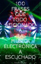 100 Frases Que Todo Aficionado A La Música Electrónica A Escuchado by DrnDamian