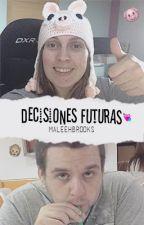 Decisiones Futuras |Exorinha Por Aventuras 2| by MaleehBrooks