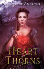 Heart of Thorns - Nicolette Andrews by Malice_Authors