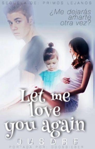 Secuela: Let me love you again «J.B.»