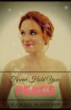 Forever Hold Your Peace by mirandaxs