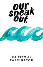 Our Sneak Out  by Fascinator