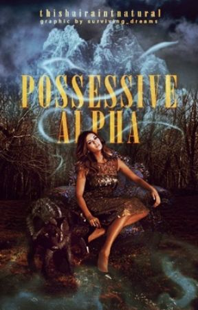Possessive Alpha [Under Co.] by thishairaintnatural