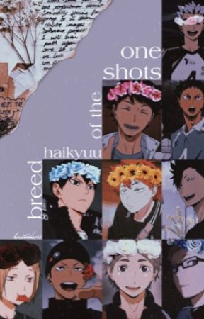one shots of the haikyuu breed {on-going} by lucatheloser