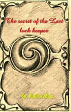 THE SECRET OF THE LAST LOCK KEEPER by blacraybluz