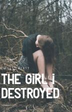 The Girl I Destroyed by molly1217