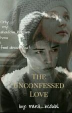 The Unconfessed Love.#Wattys2016 by mansi_bedwal