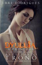 Dyullia - A Princesa • As Filhas Do Trono • Livro 2 by ErreRodrigues