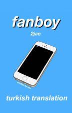 [ TR ] fanboy | 2jae  by -pranpriya