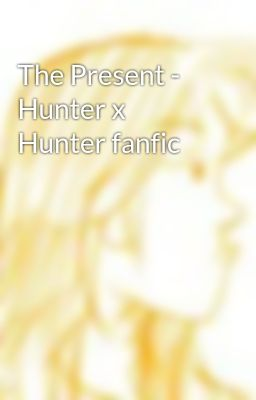 The Present - Hunter x Hunter fanfic