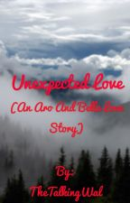 Unexpected Love (A Bella And Aro Love Story) by TheTalkingWal