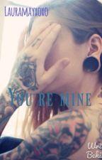 You're mine by Lauramayxoxo