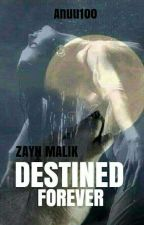 Destined Forever ||Z.M by Anuu100