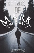 The Tales of Mark the Great by megswriting
