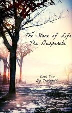 The Stone of Life:  Book Two:  The Desperate by TheKeyofE