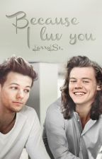 Because I luv you || Larry |A/B/O| ✔ by _LarryLS1_