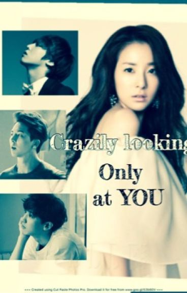 Crazily Looking Only At You