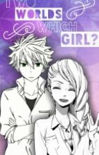 Two Worlds Which Girl? by _natsu_gurl_