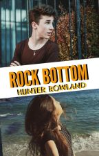 Rock Bottom; Hunter Rowland. by m-magcultt