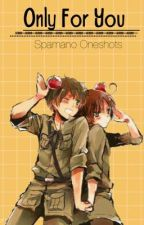 Only For You / Spamano Oneshots by malimew