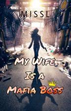 My Wife Is A Mafia Boss by MissLStories